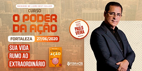 [FORTALEZA/CE] Curso O Poder da Ação com Paulo Vieira  ingressos
