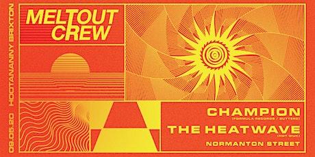 Meltout Crew Presents: Champion / The Heatwave / Normanton Street tickets