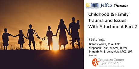 Childhood & Family Trauma and Issues With Attachment Part 2 tickets