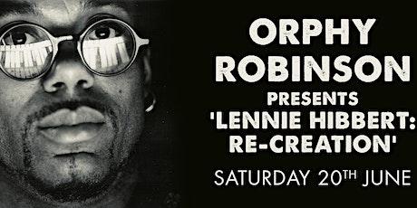 Orphy Robinson presents 'Lennie Hibbert - Re-Creation' tickets