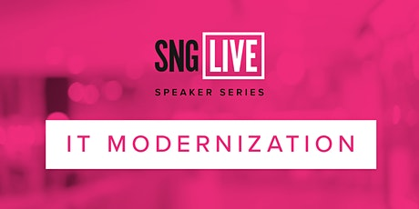 SNG Live Speaker Series: IT Modernization 2020 tickets