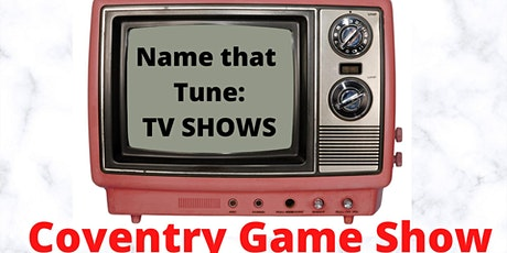 Coventry Game Show- Name That TV Tune tickets
