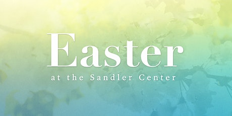 Easter at the Sandler Center tickets