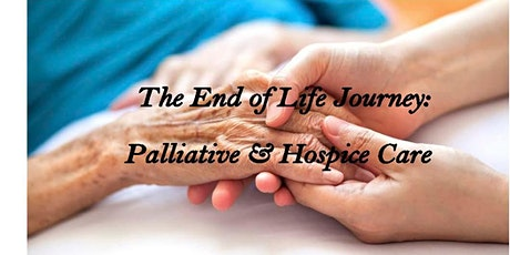 The End of Life Journey: Palliative & Hospice Care - CANCELLED tickets