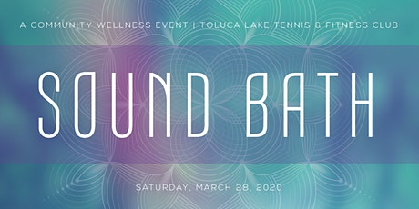 Sound Bath - Wellness Benefit & Event at Toluca Lake Tennis & Fitness Club tickets