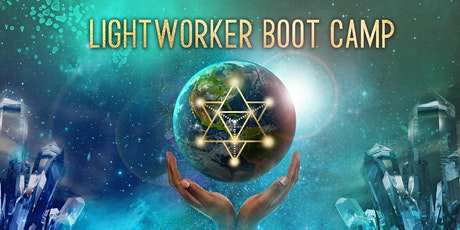 Lightworker Boot Camp: Unlocking Your Soul's Wisdom of Ascension tickets