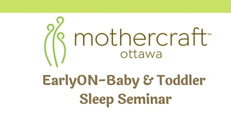 Mothercraft Ottawa EarlyON: Baby & Toddler Sleep Seminar-Evered Location tickets