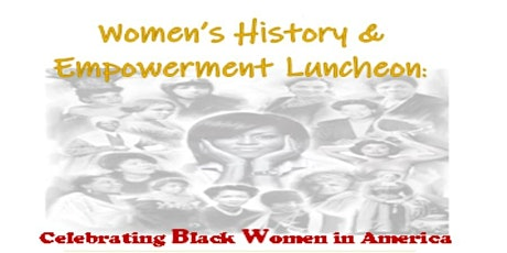 Women's History &  Empowerment Luncheon: Celebrating Black Women in America tickets