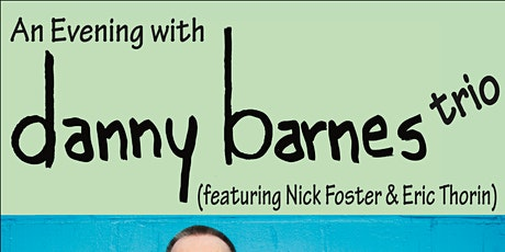 An Evening With Danny Barnes Trio (featuring Nick Forster and Eric Thorin) tickets