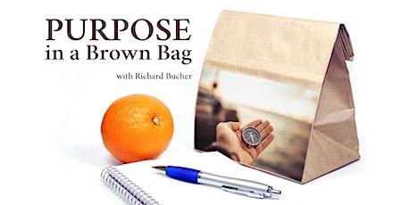 Purpose in a Brown Bag - An ONLINE Series by Richard Bucher tickets