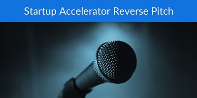 CANCELLED: Startup Accelerator Reverse Pitch