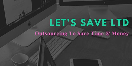 Outsourcing to Save Time and Money and Grow your Business tickets