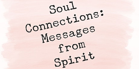 Soul Connections: Messages from Spirit tickets