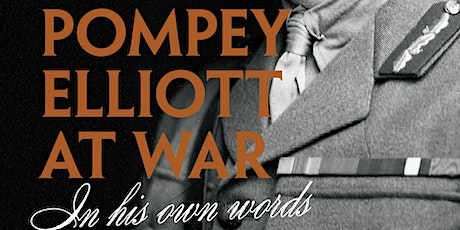 Pompey Elliott - Australia's most famous fighting General. tickets