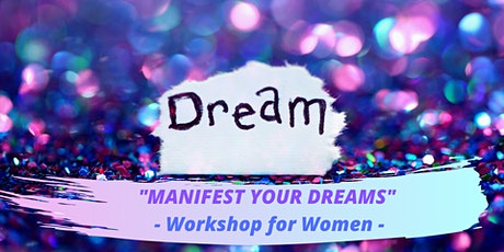 MANIFEST YOUR DREAMS - Workshop for Women - Vision Board creation - tickets