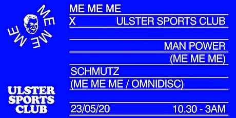 ULSTER SPORTS CLUB X ME ME ME - MAN POWER + SCHMUTZ tickets