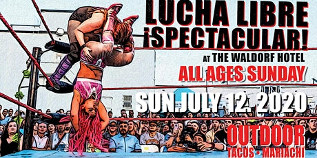 Lucha Libre Spectacular ALL AGES SUNDAY | July 12 Outdoors at The Waldorf tickets
