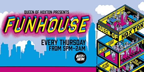 Queen of Hoxton presents Funhouse - Launch Party tickets