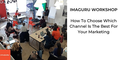 Workshop: How To Choose Which Channel Is The Best For Your Marketing tickets
