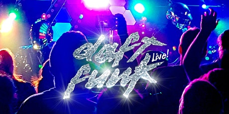 Daft Funk Live - The Definitive DAFT PUNK Experience (Re-scheduled Date) tickets