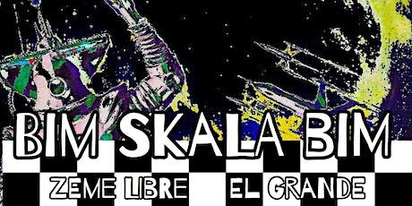 Bim Skala Bim w/s/g Zeme Libre & El Grande tickets