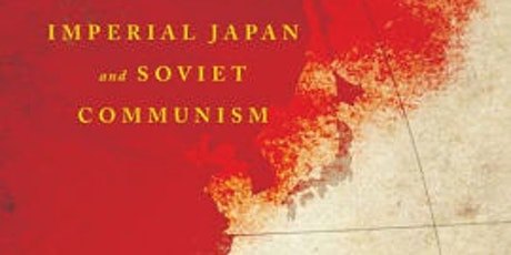 Revolution Goes East: Imperial Japan and Soviet Communism (with Tatiana Linkhoeva, NYU)  tickets