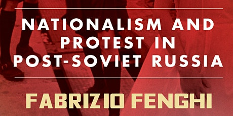 It Will Be Fun and Terrifying: Nationalism and Protest in Post-Soviet Russia (with Fabrizio Fenghi, Brown University)  tickets