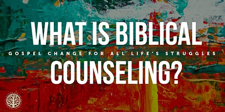 What is Biblical Counseling? Gospel Change for All of Life's Struggles tickets