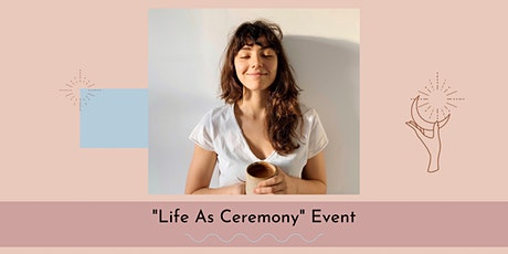 """Life As Ceremony"" Event 