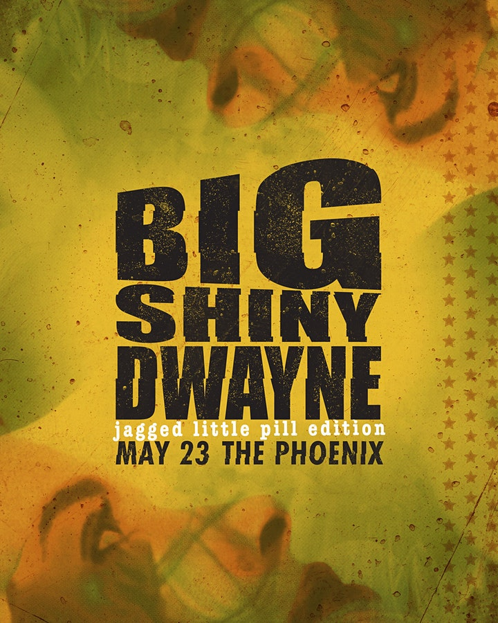 CANCELLED - Big Shiny Dwayne: Jagged Little Pill Edition image