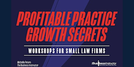 Profitable Practice Growth Secrets: How To Attract More Of Your Ideal Clients And Significantly Increase Your Profits Without Working More Hours - CHANGED TO ONLINE EVENT (SEE https://www.thebusinessinstructor.com/virtual-workshop/) tickets