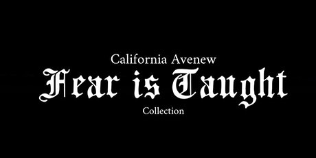 "CALIFORNIA AVENEW ""FEAR IS TAUGHT"" COLLECTION tickets"