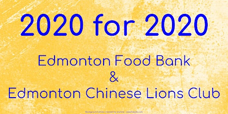 2020 for 2020--Edmonton Food Bank and Edmonton Chinese Lions Club tickets