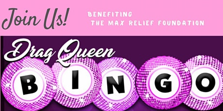 Max Relief Foundation's First Annual Drag Queen Bingo tickets