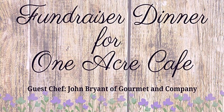 Fundraiser Dinner for One Acre Cafe featuring Chef John Bryant  tickets