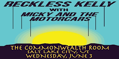 Reckless Kelly + Micky & The Motor Cars tickets