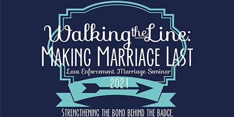 Walking the Line: Making Marriage Last Law Enforcement Marriage Seminar 2021 tickets