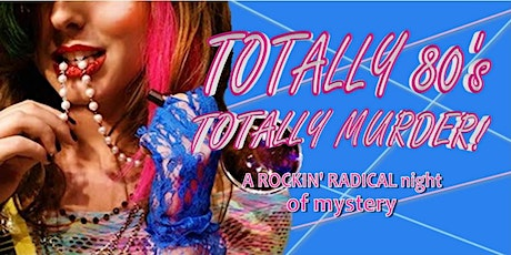 Totally Rad 80's Mystery Dinner! tickets