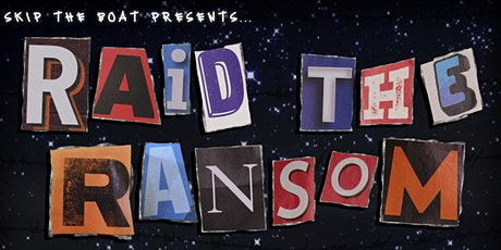 SKIP THE BOAT PRESENTS: RAID THE RANSOM tickets