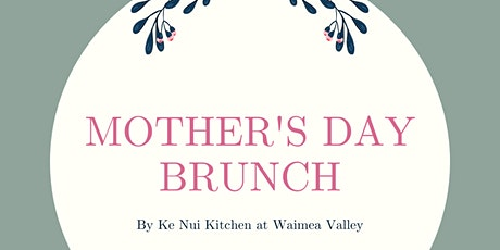 Mother's Day Brunch by Ke Nui Kitchen at Waimea Valley tickets