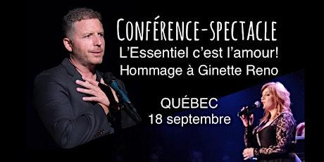 QUÉBEC - L'ESSENTIEL C'EST L'AMOUR - Conférence et Spectacle Hommage à Ginette Reno tickets