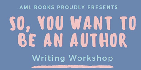 So, You Want to be An Author Writing Workshop tickets