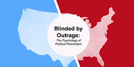 Blinded by Outrage: The Psychology of Political Polarization tickets