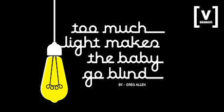 Too Much Light Makes the Baby Go Blind tickets