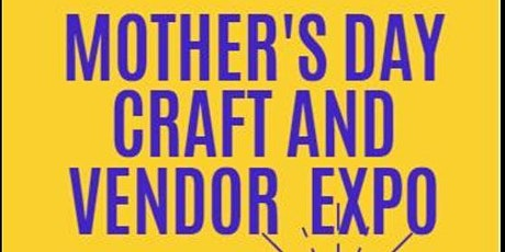 Mother's Day Craft and Vendor Expo tickets