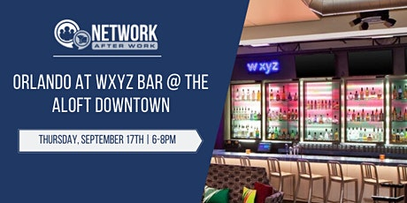 Network After Work Orlando at WXYZ Bar @ The Aloft Downtown tickets
