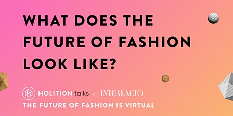 HOLITION TALKS: The Future of Fashion is Virtual tickets