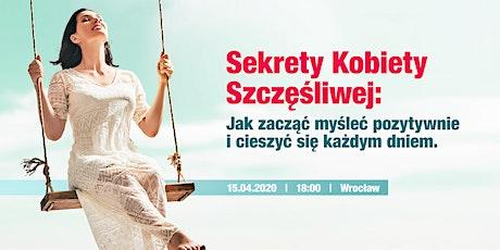 Sekrety Kobiety Szczęśliwej: Jak zacząć myśleć pozytywnie (Wrocław) tickets