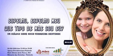 Simpósio Mães em Missão: Espelho, Espelho Meu: Que Tipo de Mãe Sou EU? Um diálogo sobre nossa verdadeira Identidade. ingressos