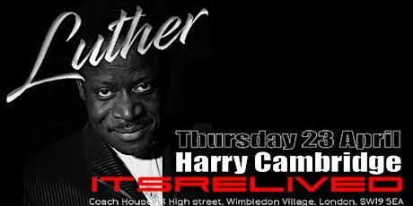 Luther Vandross -Harry Cambridge tickets